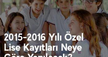 2015-2016 Yılı Özel Lise Kayıtları Neye Göre Yapılacak?