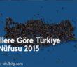 İllere Göre Türkiye Nüfusu 2015