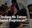 Okullara Ne Zaman Tablet Dağıtılacak?