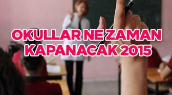 Okullar ne zaman kapanacak 2015?