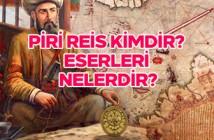 Piri Reis kimdir? Eserleri nelerdir?