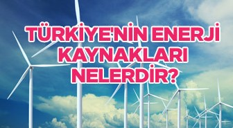 Türkiye'nin enerji kaynakları nelerdir?