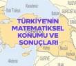Türkiye'nin matematiksel konumu ve sonuçları