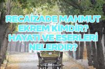 Recaizade Mahmut Ekrem kimdir? Hayatı ve eserleri nelerdir?
