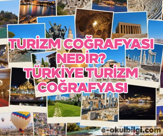 Turizm coğrafyası nedir? Türkiye turizm coğrafyası