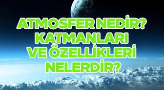 Atmosfer Nedir? Katmanları ve özellikleri nelerdir?