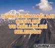 Türkiye'nin dağları, çeşitleri ve özellikleri nelerdir?