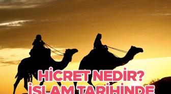 Hicret Nedir? İslam tarihinde hicret