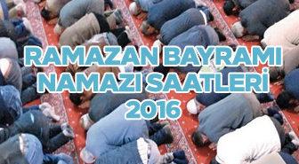 Ramazan Bayramı namazı saatleri 2016