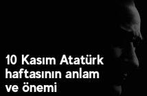 10 Kasım Atatürk haftasının anlam ve önemi