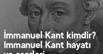 İmmanuel Kant kimdir? Immanuel Kant hayatı ve eserleri