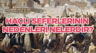 Haçlı seferlerinin nedenleri nelerdir?