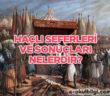 Haçlı seferleri ve sonuçları nelerdir?