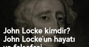 John Locke kimdir? John Locke'un hayatı ve felsefesi