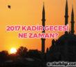 2017 yılı Kadir Gecesi tarihi ne zaman?